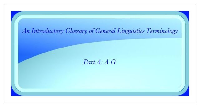 introductory glossary of general linguistics terminology Part A A-G