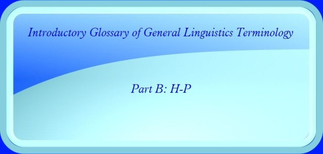 introductory glossary of general linguistics terminology Part  H-P
