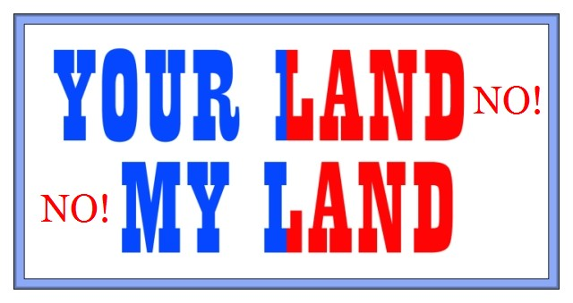 Your land NO my land!