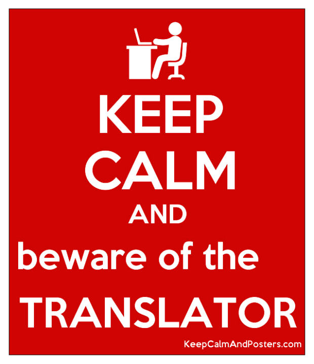 Keep calm and beware of the translator