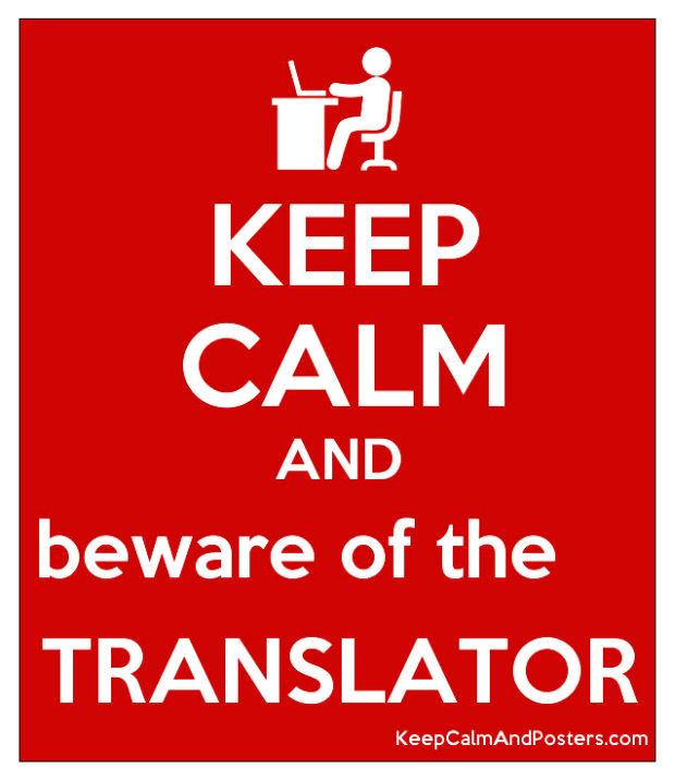 Keep calm and beware of the translator